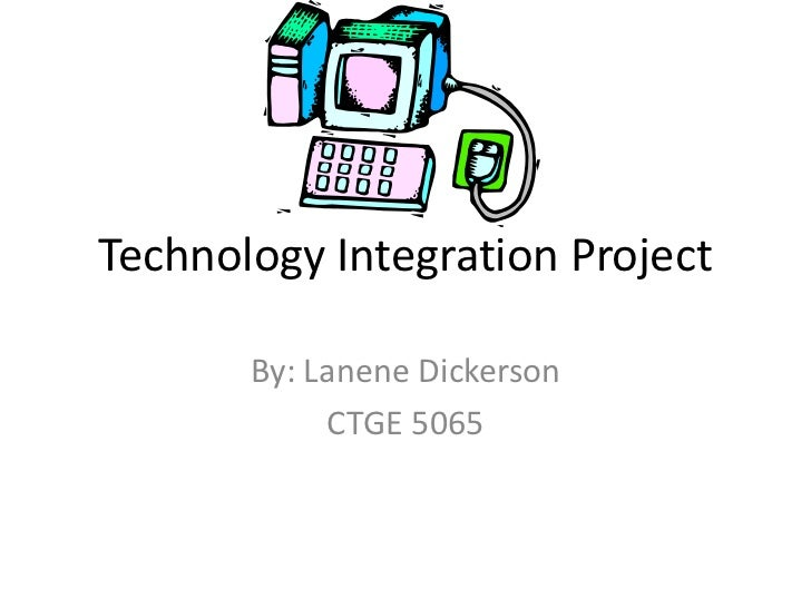 Technology Integration Project<br />By: Lanene Dickerson<br />CTGE 5065<br />