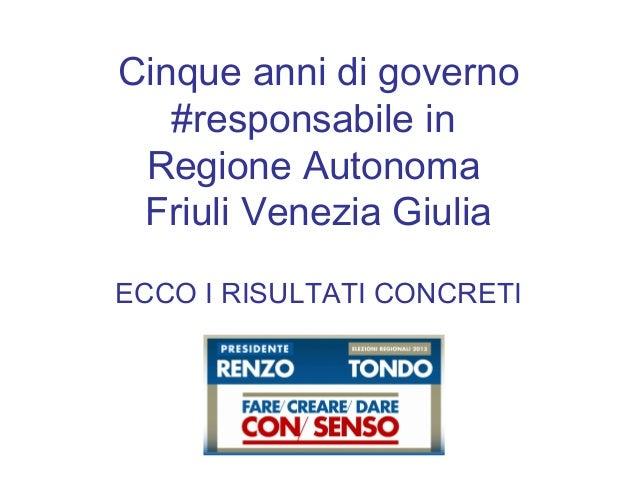 Cinque anni di governo   #responsabile in Regione Autonoma Friuli Venezia GiuliaECCO I RISULTATI CONCRETI