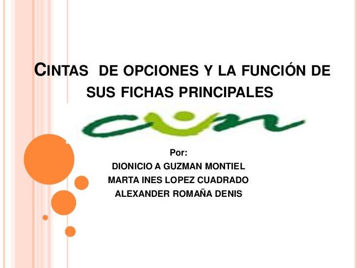 Cintas  de opciones y la función de sus fichas principales<br />Por:<br />DIONICIO A GUZMAN MONTIEL<br />MARTA INES LOPEZ...