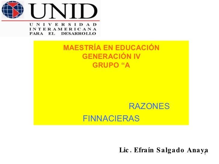"""MAESTRÍA EN EDUCACIÓN     GENERACIÓN IV       GRUPO """"A                  RAZONES     FINNACIERAS               Lic . Efraín..."""