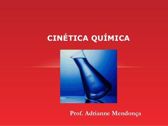 CINÉTICA QUÍMICA    Prof. Adrianne Mendonça