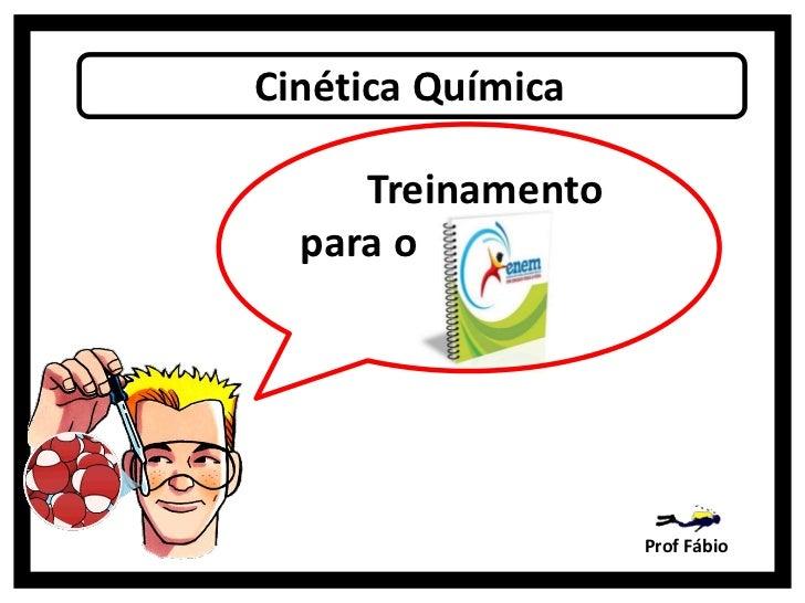 Cinética Química     Treinamento  para o                   Prof Fábio