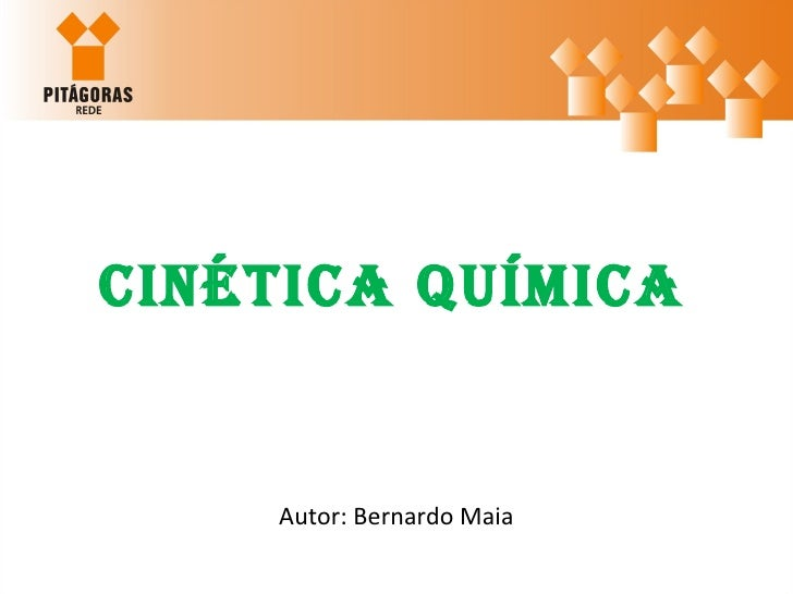 <ul><li>Cinética Química  </li></ul><ul><li>Autor: Bernardo Maia </li></ul>