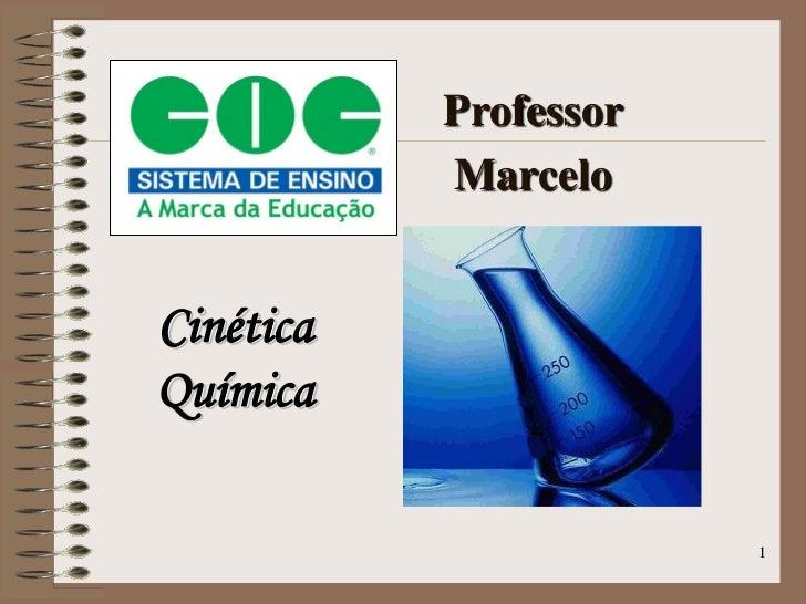 Professor           MarceloCinéticaQuímica                       1