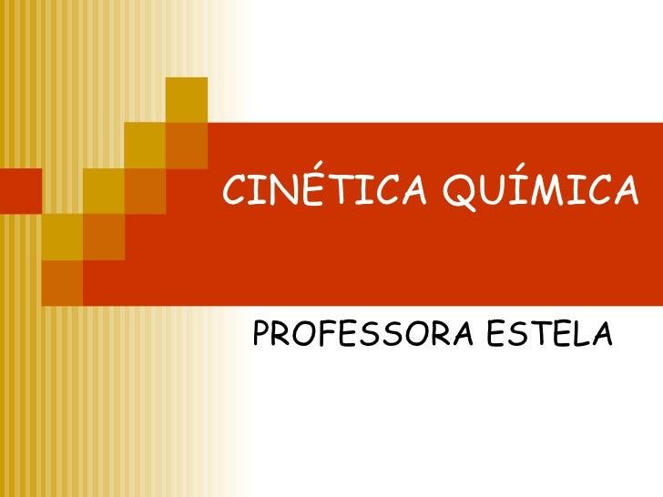CINÉTICA QUÍMICA PROFESSORA ESTELA