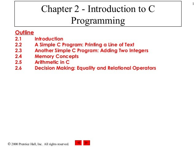 © 2000 Prentice Hall, Inc. All rights reserved. 1 Chapter 2 - Introduction to C Programming Outline 2.1 Introduction 2.2 A...