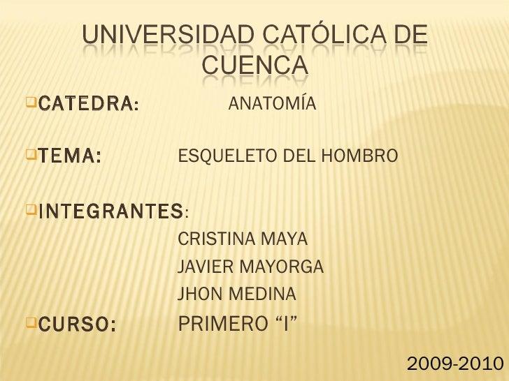 <ul><li>CATEDRA : ANATOMÍA </li></ul><ul><li>TEMA:  ESQUELETO DEL HOMBRO </li></ul><ul><li>INTEGRANTES :   </li></ul><ul><...