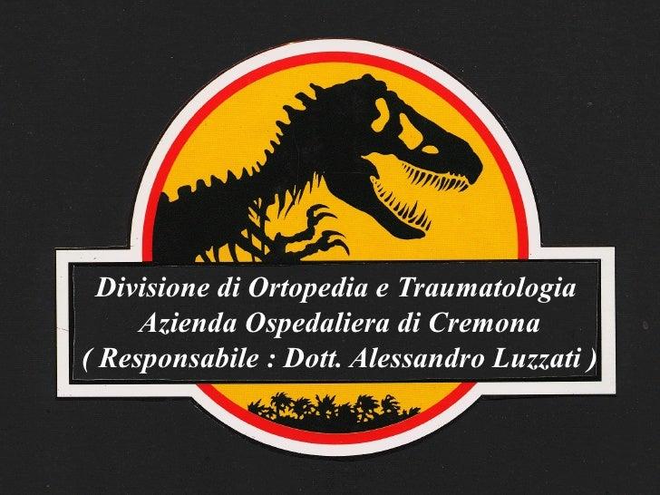 Divisione di Ortopedia e Traumatologia  Azienda Ospedaliera di Cremona ( Responsabile : Dott. Alessandro Luzzati )