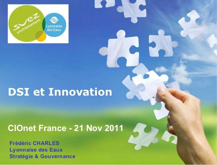 DSI et Innovation CIOnet France - 21 Nov 2011 Frédéric CHARLES Lyonnaise des Eaux Stratégie & Gouvernance