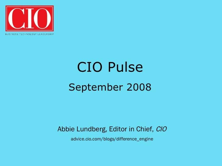 Abbie Lundberg, Editor in Chief,  CIO advice.cio.com/blogs/difference_engine CIO Pulse September 2008