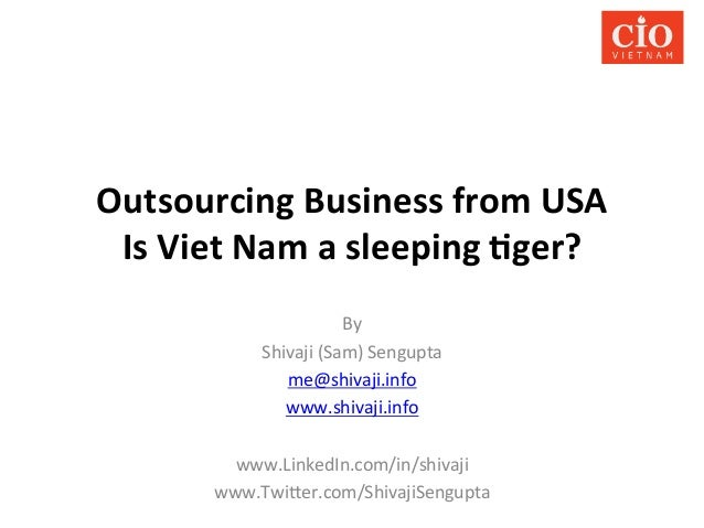Outsourcing  Business  from  USA     Is  Viet  Nam  a  sleeping  9ger?   By   Shivaji  (Sam)  ...