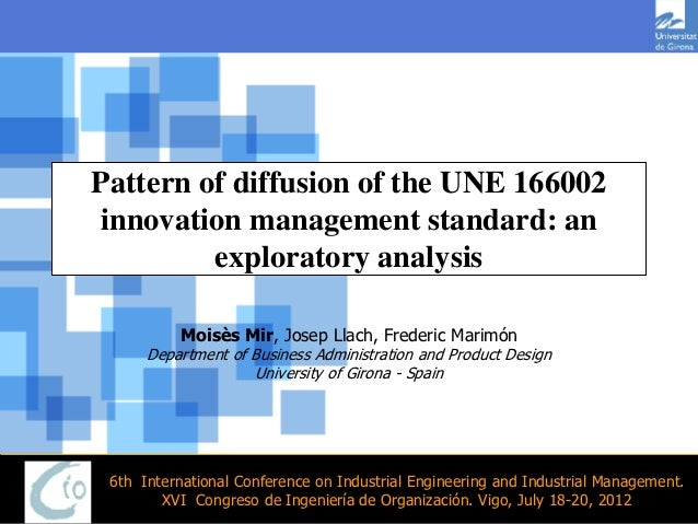 Pattern of diffusion of the UNE 166002innovation management standard: an         exploratory analysis          Moisès Mir,...
