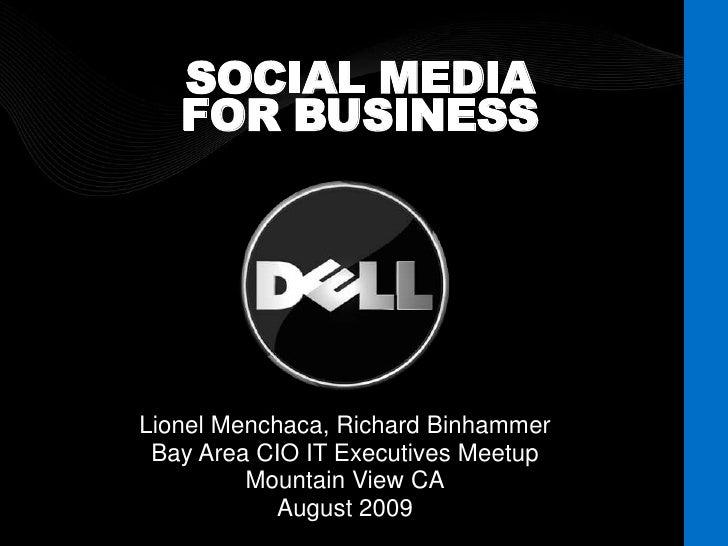 SOCIAL MEDIA FOR BUSINESS<br />Lionel Menchaca, Richard Binhammer<br />Bay Area CIO IT Executives Meetup<br />Mountain Vie...