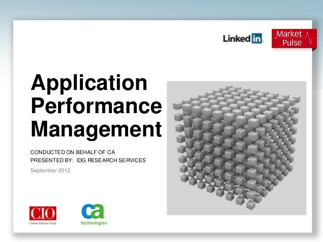 ApplicationPerformanceManagementCONDUCTED ON BEHALF OF CAPRESENTED BY: IDG RESEARCH SERVICESSeptember 2012