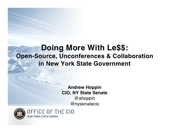Doing More With Le$$: Open-Source, Unconferences & Collaboration       in New York State Government                   Andr...