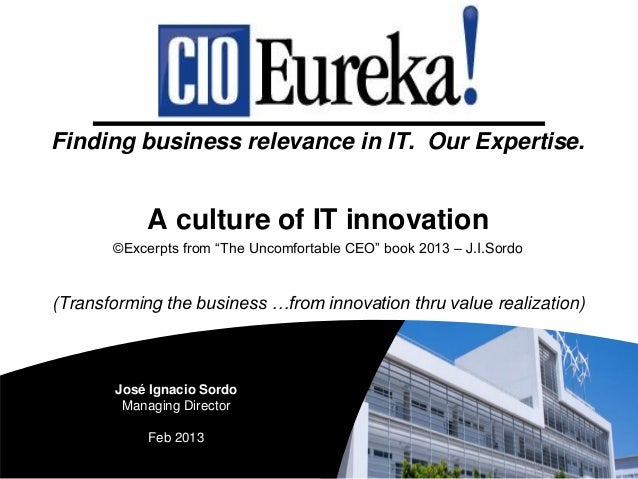 """Finding business relevance in IT. Our Expertise.A culture of IT innovation©Excerpts from """"The Uncomfortable CEO"""" book 2013..."""