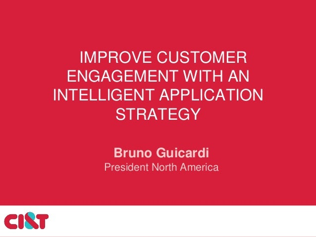 IMPROVE CUSTOMERENGAGEMENT WITH ANINTELLIGENT APPLICATIONSTRATEGYBruno GuicardiPresident North America