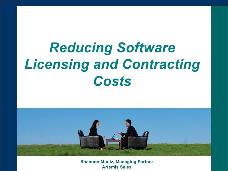 Reducing Software Licensing and Contracting Costs Shannon Muniz, Managing Partner Artemis Sales