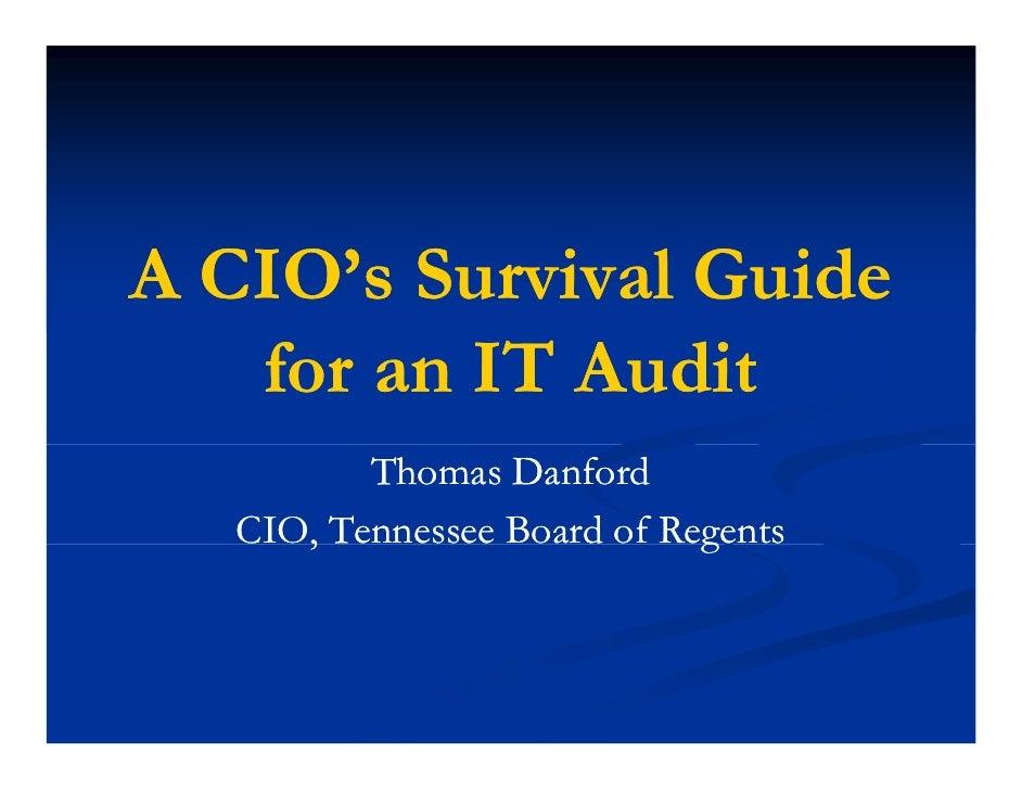 A CIO's Survival Guide    for    f an IT Audit              A di           Thomas Danford    CIO, Tennessee Board of Regen...