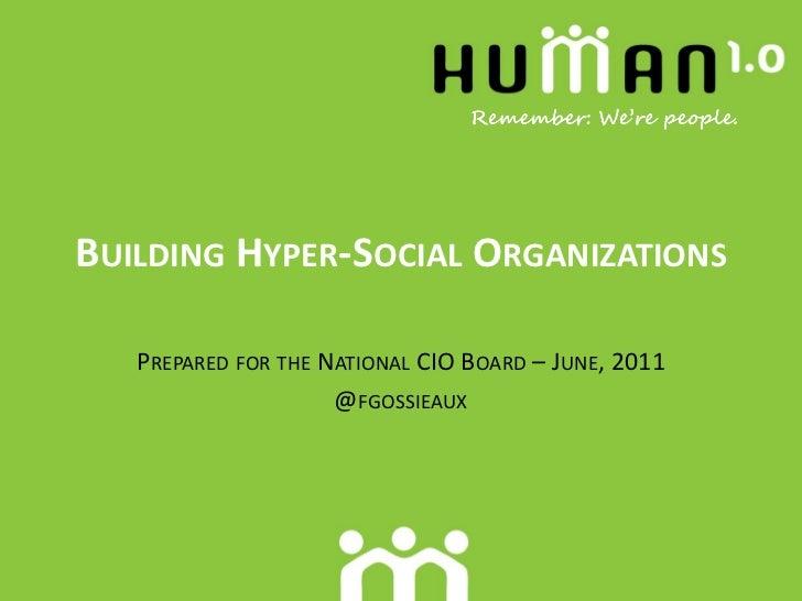 BUILDING HYPER-SOCIAL ORGANIZATIONS   PREPARED FOR THE NATIONAL CIO BOARD – JUNE, 2011                     @FGOSSIEAUX