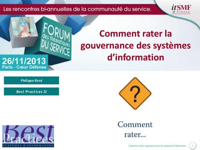 Comment rater la gouvernance des systèmes d'information Philippe Rosé Best Practices SI  Comment rater la gouvernance du s...