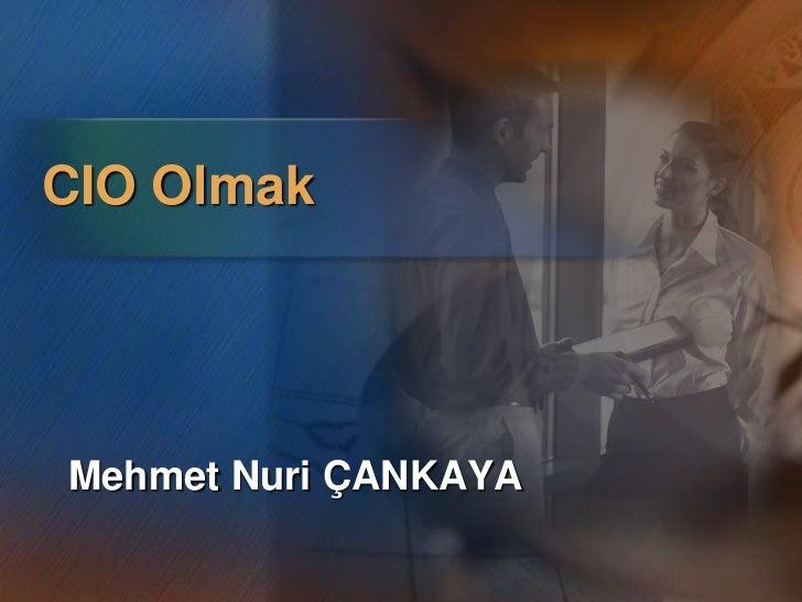 CIO Olmak<br />Mehmet Nuri ÇANKAYA <br />
