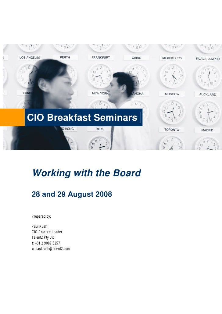 CIO Breakfast Seminars     Working with the Board  28 and 29 August 2008  Prepared by:  Paul Rush CIO Practice Leader Tale...