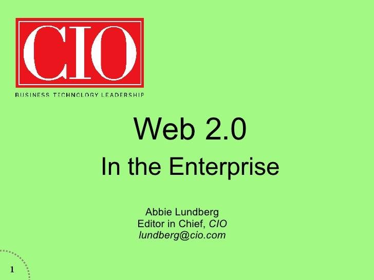 Web 2.0 In the Enterprise Abbie Lundberg, Lundberg Media http://lundbergmedia.com