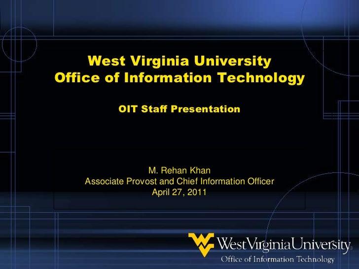 West Virginia UniversityOffice of Information TechnologyOIT Staff Presentation<br />M. Rehan Khan<br />Associate Provost a...