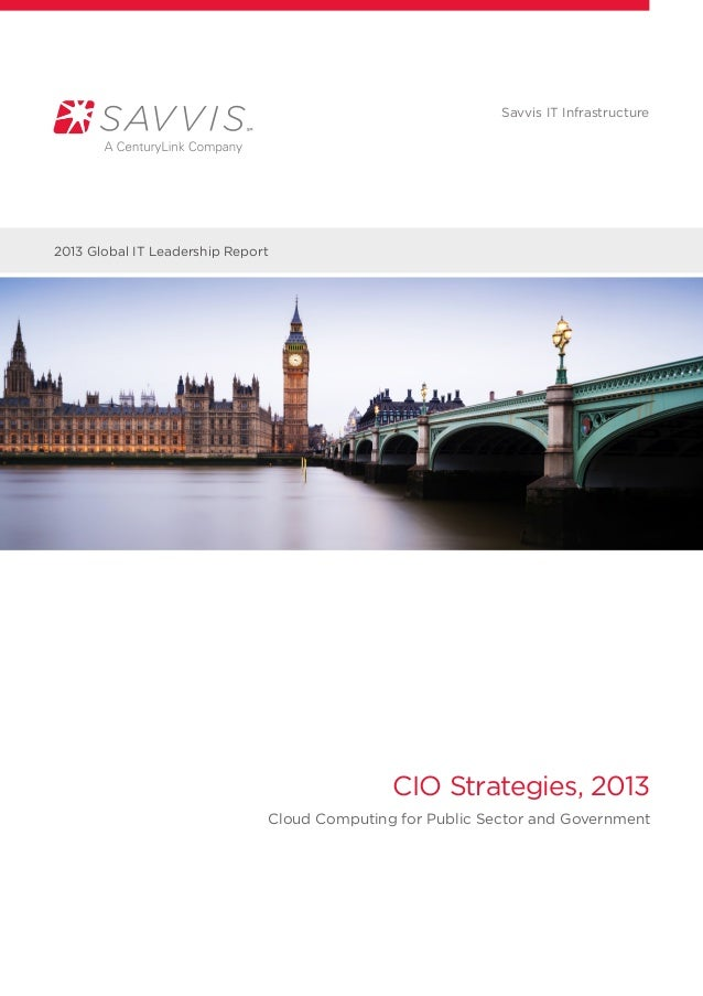 Savvis IT Infrastructure2013 Global IT Leadership Report                                              CIO Strategies, 2013...