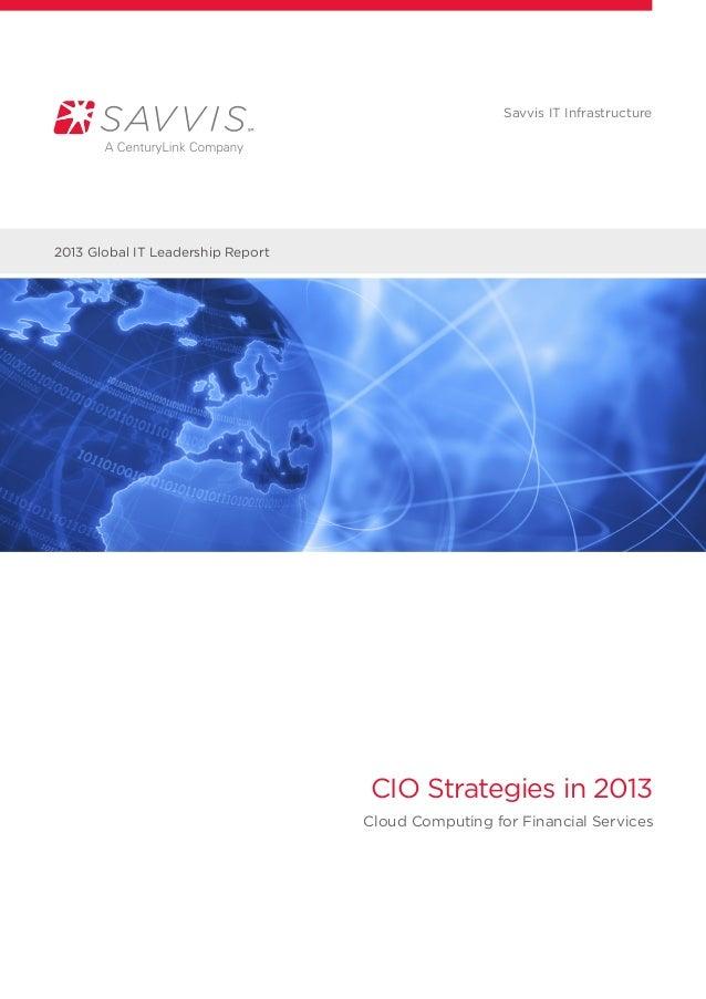Savvis IT Infrastructure2013 Global IT Leadership Report                                   CIO Strategies in 2013         ...