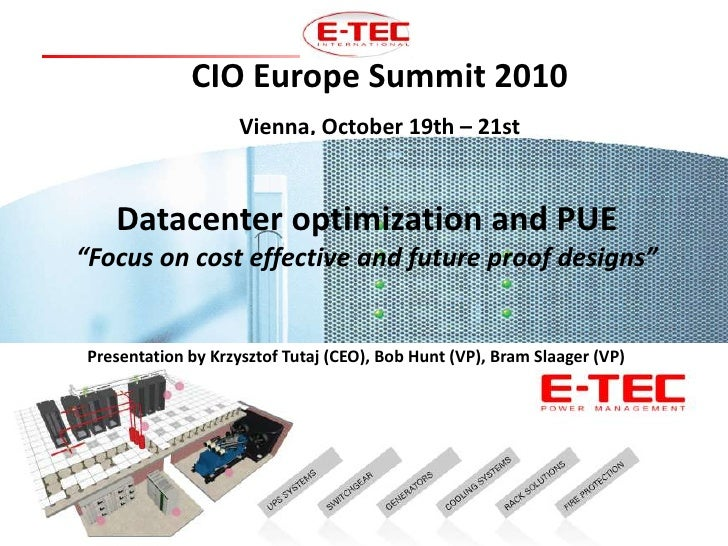 "CIO Europe Summit 2010<br />Vienna, October 19th – 21st<br />Datacenter optimization and PUE<br />""Focus oncosteffective a..."