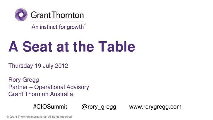 A Seat at the Table Thursday 19 July 2012 Rory Gregg Partner – Operational Advisory Grant Thornton Australia              ...
