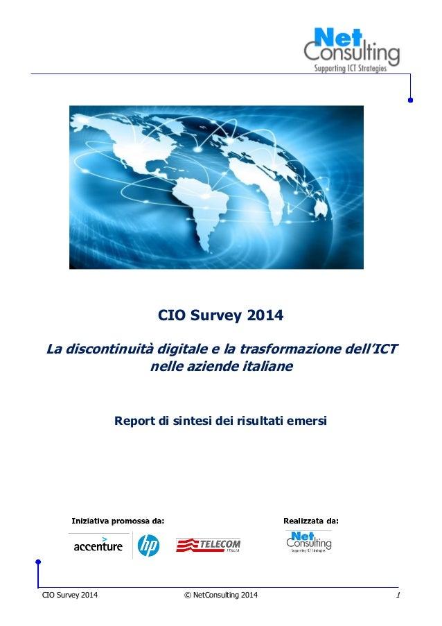 CIO Survey 2014 © NetConsulting 2014 1 CIO Survey 2014 La discontinuità digitale e la trasformazione dell'ICT nelle aziend...