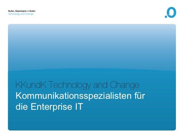 KKundK Technology and ChangeKommunikationsspezialisten fürdie Enterprise IT