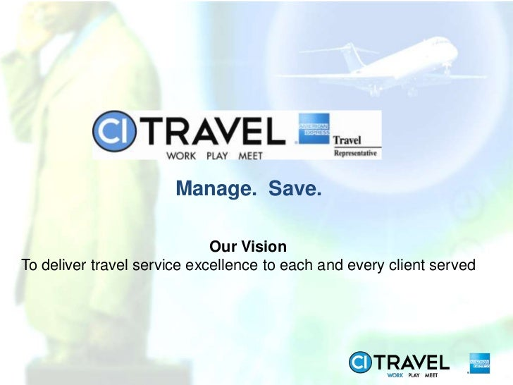 Manage. Save.                             Our VisionTo deliver travel service excellence to each and every client served