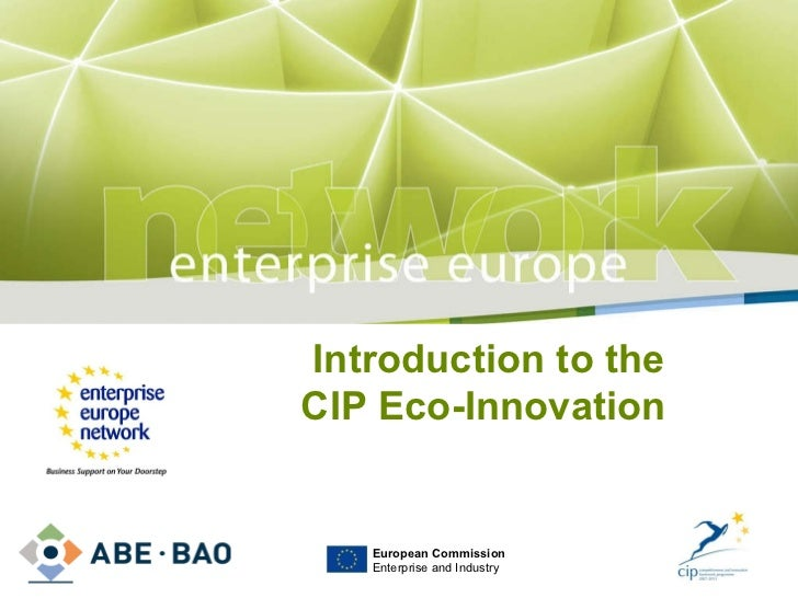 Introduction to the CIP Eco-Innovation  PLACE PARTNER ' S LOGO HERE European Commission Enterprise and Industry