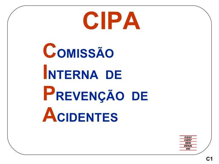 CIPA <ul><li>C OMISSÃO </li></ul><ul><li>I NTERNA  DE </li></ul><ul><li>P REVENÇÃO  DE </li></ul><ul><li>A CIDENTES </li><...