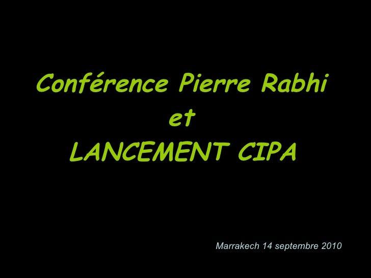 Conférence Pierre Rabhi  et  LANCEMENT CIPA   Marrakech 14 septembre 2010