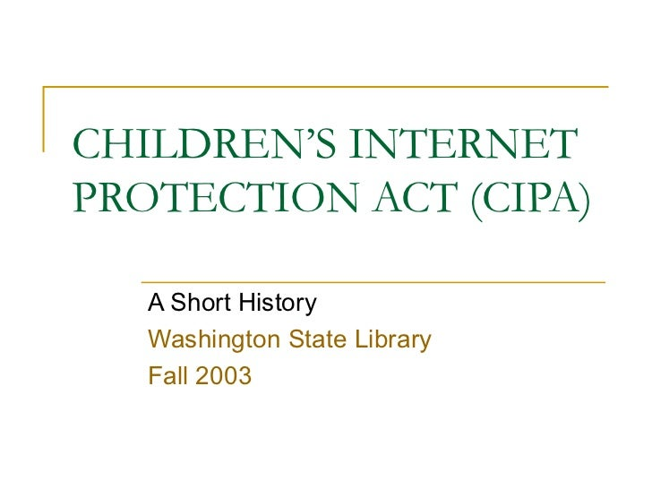 CHILDREN'S INTERNET PROTECTION ACT (CIPA) A Short History Washington State Library Fall 2003