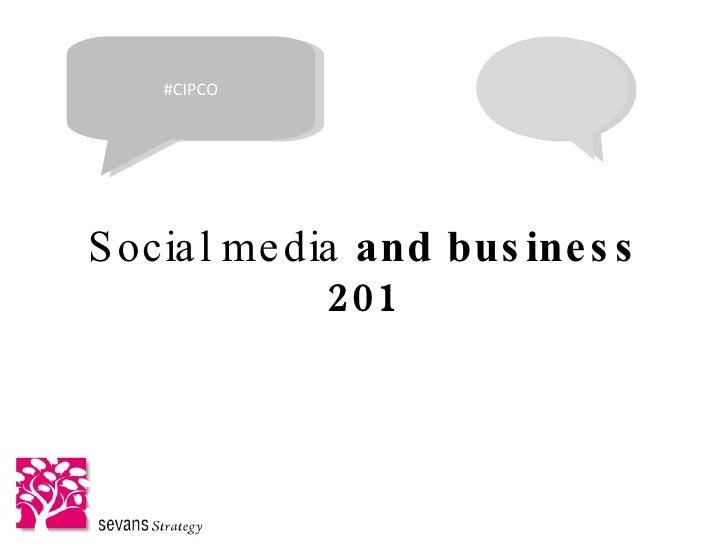 Social media  and business 201 #CIPCO