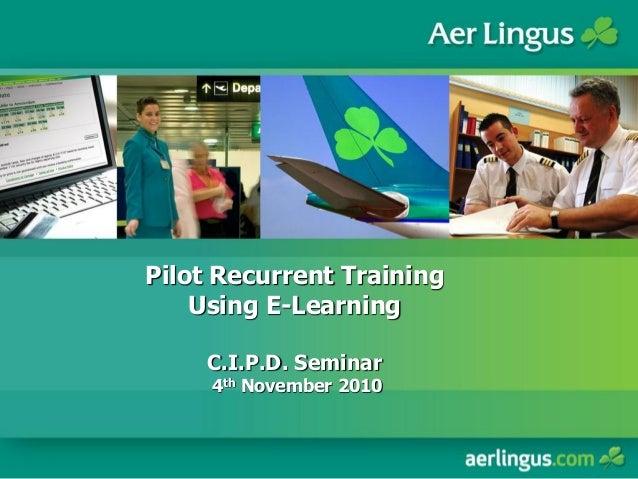 Pilot Recurrent Training Using E-Learning C.I.P.D. Seminar 4th November 2010