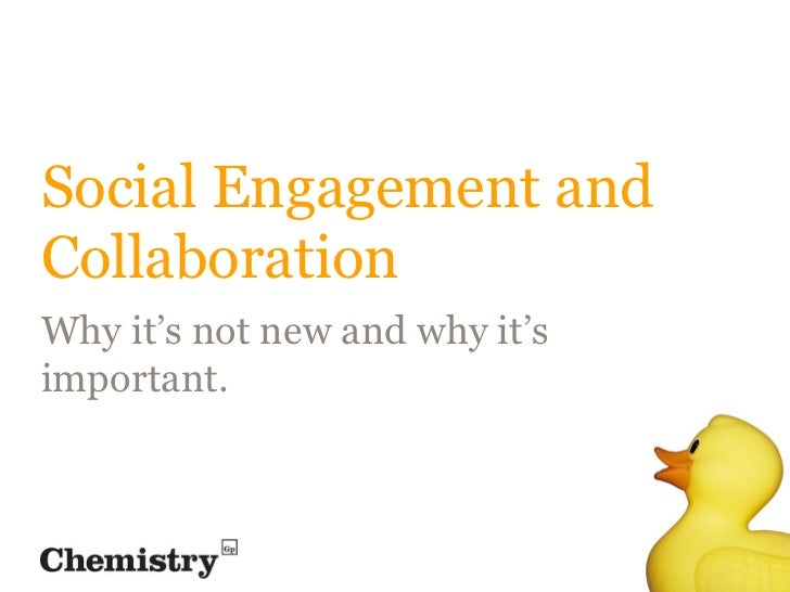 Social Engagement andCollaborationWhy it's not new and why it'simportant.