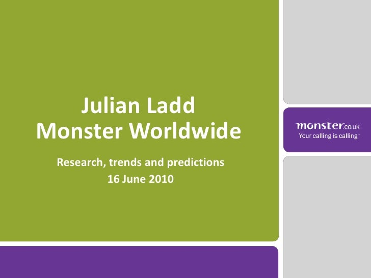 Julian LaddMonster Worldwide<br />Research, trends and predictions<br />16 June 2010<br />