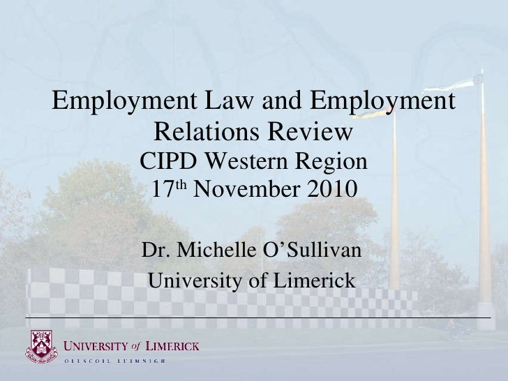 Employment Law and Employment Relations Review CIPD Western Region 17 th  November 2010 Dr. Michelle O'Sullivan University...