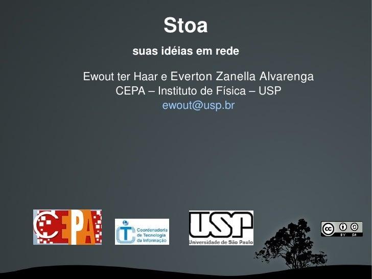 Stoa             suas idéias em rede      EwoutterHaareEvertonZanellaAlvarenga          CEPA–InstitutodeFísica–...