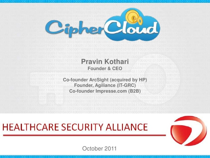 Pravin Kothari          Founder & CEOCo-founder ArcSight (acquired by HP)     Founder, Agiliance (IT-GRC)  Co-founder Impr...