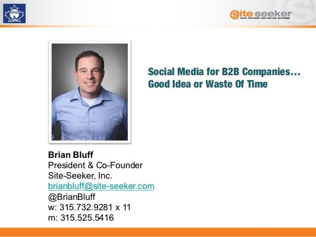Social Media for B2B Companies…                        Good Idea or Waste Of TimeBrian BluffPresident & Co-FounderSite-See...