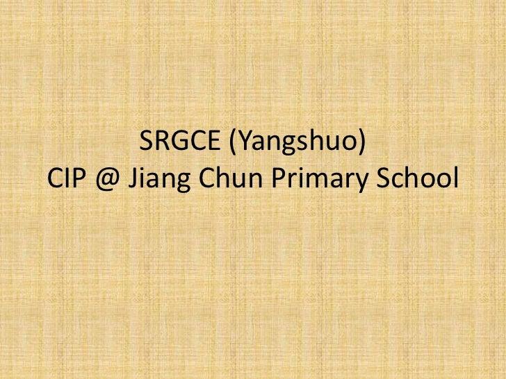 SRGCE (Yangshuo)CIP @ Jiang Chun Primary School