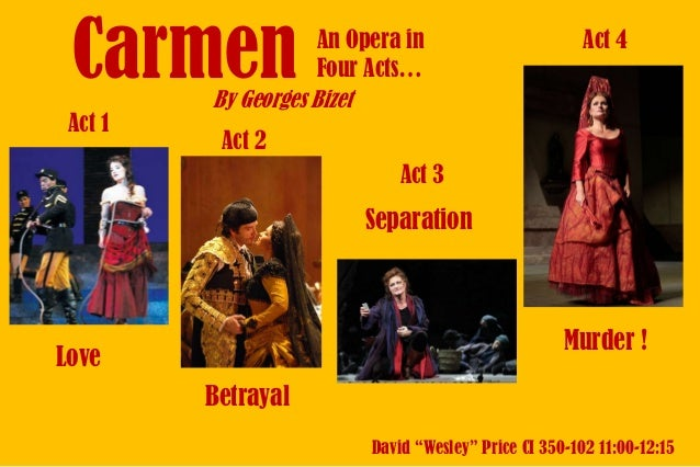 """Act 1  An Opera in Four Acts… By Georges Bizet  Act 4  Act 2 Act 3  Separation  Murder !  Love Betrayal  David """"Wesley"""" Pr..."""
